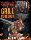 Wood Pellet Smoker And Grill Cookbook.: Over 400 Flavorful, Easy-to-Cook and Time-Saving Recipes For Your Perfect BBQ, Smoke, Grill, Roast, and Bake E Cover Image