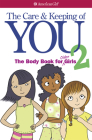 The Care and Keeping of You 2: The Body Book for Older Girls Cover Image