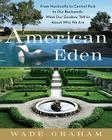American Eden: From Monticello to Central Park to Our Backyards: What Our Gardens Tell Us About Who We Are Cover Image