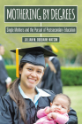 Mothering by Degrees: Single Mothers and the Pursuit of Postsecondary Education (American Campus) Cover Image