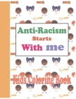 Anti-Racism Starts With Me: Anti-Racism coloring book for kids Funny children activity books by age 4-10 Beautiful hand-drawn illustrations with m Cover Image