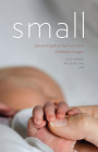 Small: Life and Death on the Front Lines of Pediatric Surgery Cover Image