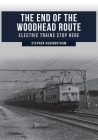 The End of the Woodhead Route: Electric Trains Stop Here Cover Image