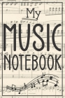 My Music Notebook: Blank Lined Notebook / Journal. Ideal gift for the music lover, music notebook, music journal, music diary... Cover Image