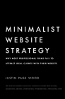 Minimalist Website Strategy: Why Most Professional Firms Fail To Attract Ideal Clients With Their Website Cover Image