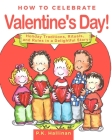 How to Celebrate Valentine's Day!: Holiday Traditions, Rituals, and Rules in a Delightful Story Cover Image