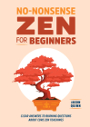 No-Nonsense Zen for Beginners: Clear Answers to Burning Questions about Core Zen Teachings Cover Image