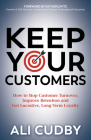 Keep Your Customers: How to Stop Customer Turnover, Improve Retention and Get Lucrative, Long-Term Loyalty Cover Image