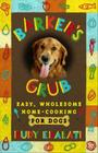 Barker's Grub: Easy, Wholesome Home Cooking for Your Dog Cover Image