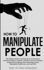 How to Manipulate People: The Ultimate Guide to Learning the Art of Persuasion, Emotional Influence, Hypnosis, and Mind Control Techniques. Anal Cover Image