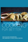 Cooking For Better: How To Use Pot Sticker Recipes And Ingredients To Make Chinese Dumpling: Dumpling Recipe Book Cover Image
