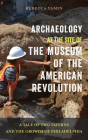 Archaeology at the Site of the Museum of the American Revolution: A Tale of Two Taverns and the Growth of Philadelphia Cover Image