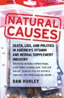 Natural Causes: Death, Lies and Politics in America's Vitamin and Herbal Supplement Industry Cover Image
