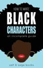 How to Write Black Characters: An Incomplete Guide Cover Image