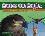 Esther the Eaglet: A True Story of Rescue and Rehabilitation Cover Image