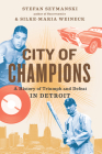 City of Champions: A History of Triumph and Defeat in Detroit Cover Image