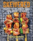 Skewered: Recipes for Fire Food on Sticks from Around the World Cover Image