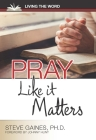 Pray Like It Matters: Intimacy and Power Through Prayer Cover Image