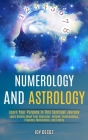 Numerology and Astrology: Learn Details About Your Character, Outlook, Relationships, Finances, Motivations, and Family (Learn Your Purpose in T Cover Image