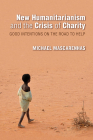 New Humanitarianism and the Crisis of Charity: Good Intentions on the Road to Help (Framing the Global) Cover Image