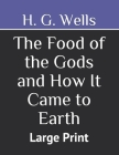 The Food of the Gods and How It Came to Earth: Large Print Cover Image
