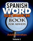 Spanish Word Search Book for Adults: A Unique Word Search Book in Spanish Language with Large Print Spanish Words to Search as Spanish Word Search Bra Cover Image