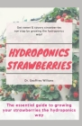 Hydroponics Strawberries: The essential guide to growing your strawberries the hydroponics way Cover Image