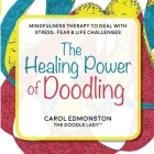 The Healing Power of Doodling: Mindfulness Therapy to Deal with Stress, Fear & Life Challenges Cover Image