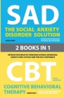 The Social Anxiety Disorder Solution and Cognitive Behavioral Therapy: 2 Books in 1: Retrain your brain to overcome shyness, depression, anxiety and p Cover Image