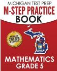 MICHIGAN TEST PREP M-STEP Practice Book Mathematics Grade 5: Practice and Preparation for the M-STEP Mathematics Assessments Cover Image