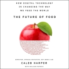 The Future of Food: How Digital Technology Is Changing the Way We Feed the World Cover Image