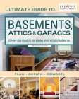 Ultimate Guide to Basements, Attics & Garages, 3rd Revised Edition: Step-By-Step Projects for Adding Space Without Adding on Cover Image