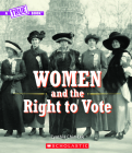 Women and the Right to Vote (A True Book) (A True Book: Women's History in the U.S.) Cover Image