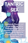 Tantric Sex: Meditation, Physical and Sexual Bonding, Tantra Philosophy and Ways to Intensify Pleasure with Your Senses. All the Ba Cover Image