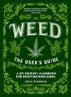 Weed: The User's Guide: A 21st Century Handbook for Enjoying Marijuana Cover Image
