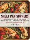 Sheet Pan Suppers: 120 Recipes for Simple, Surprising, Hands-Off Meals Straight from the Oven Cover Image