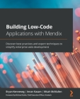 Building Low-Code Applications with Mendix: Discover best practices and expert techniques to simplify enterprise web development Cover Image