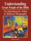 Understanding Great People of the Bible: An Introductory Atlas to Biblical Biography Cover Image
