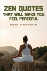 Zen Quotes That Will Make You Feel Peaceful: Help You Live Your Better Life: Zen Quotes On Silence Cover Image