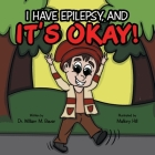 It's Okay!: I Have Epilepsy, And Cover Image