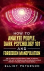 How to Analyze People, Dark Psychology 101 and Forbidden Manipulation: The Ultimate Psychological Guide to Quickly Master the Art of Reading and Influ Cover Image