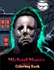 Michael Myers Coloring Book: A Horror Coloring Book With Michael Myers Terrifying, Evil, Dark Fantasy Super Movies Halloween For Adults Relaxation Cover Image
