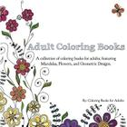 Adult Coloring Books: A Collection of Coloring Books for Adults; Featuring Mandalas, Flowers, and Geometric Designs Cover Image