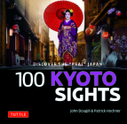 100 Kyoto Sights: Discover the Real Japan Cover Image