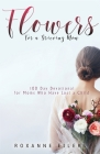 Flowers for a Grieving Mom: 100 Day Devotional for Moms who have lost a Child Cover Image