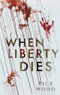When Liberty Dies Cover Image