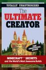 The Ultimate Creator: Minecraft®™ Secrets and the World's Most Awesome Builds Cover Image