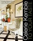 Celerie Kemble: To Your Taste: Creating Modern Rooms with a Traditional Twist Cover Image