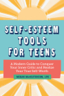 Self Esteem Tools for Teens: A Modern Guide to Conquer Your Inner Critic and Realize Your True Self Worth Cover Image