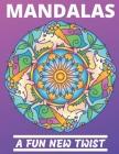 Mandalas - A Fun New Twist: Animal Mandala Coloring Book - Intricate Relaxing Designs and Geometric Patterns Cover Image